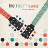 The I Don't Cares / Wild Stab