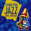 「FINAL FANTASY」シリーズ初の本格ジャズ・アルバム発売、サンプル音源あり