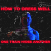How to Dress Well リミックス集『ONE TRAIN HIDES ANOTHER (The Anteroom Remixes)』が全曲リスニング可