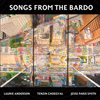 Laurie Anderson, Tenzin Choegyal, Jesse Paris Smith / Songs From the Bardo