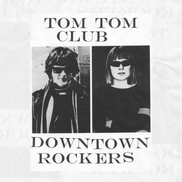 Tom Tom Club / Downtown Rockers