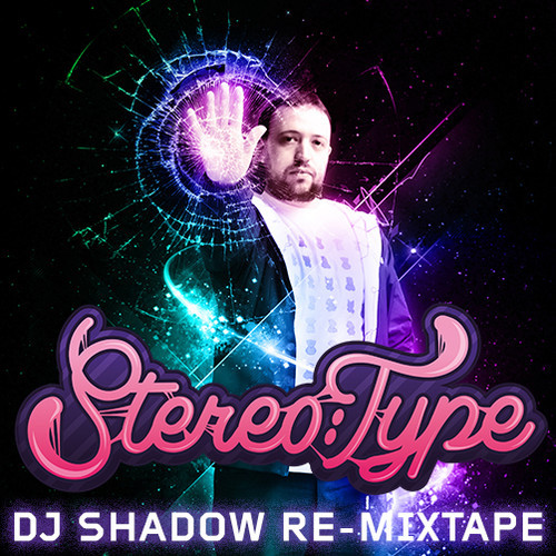 Stereo:Type's DJ Shadow Re-Mixtape