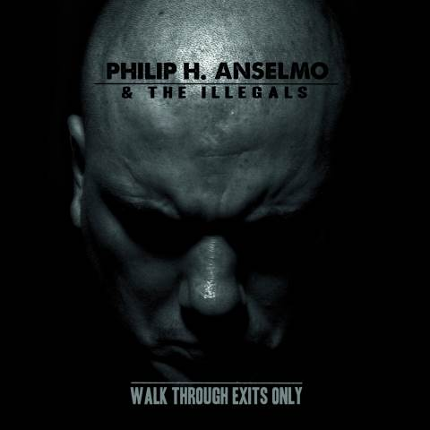 Philip Anselmo & The Illegals / Walk Through Exits Only