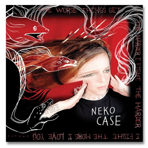 Neko Case / The Worse Things Get, The Harder I Fight, The Harder I Fight, The More I Love You