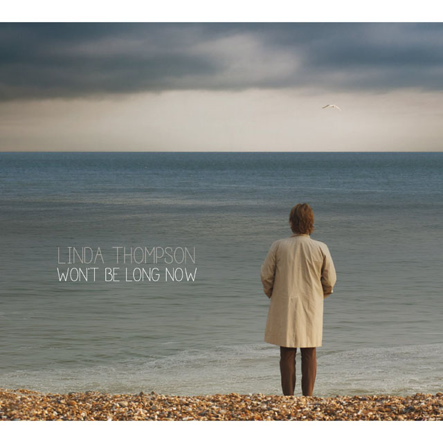 Linda Thompson / Won't Be Long Now