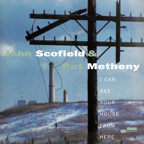 John Scofield & Pat Metheny / I Can See Your House From Here