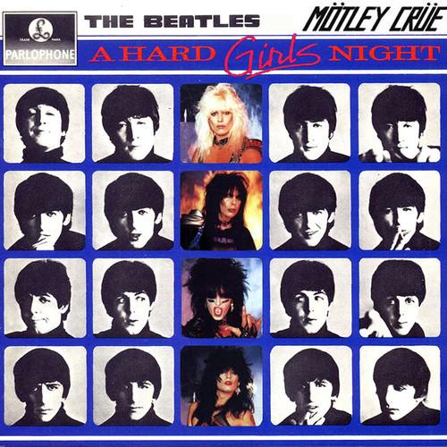 A Hard Girls' Night (Beatles + Motley Crue Mahsup)
