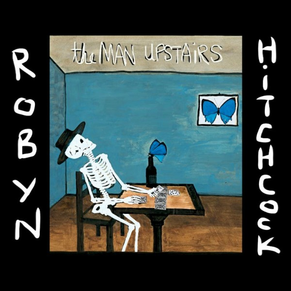 Robyn Hitchcock / The Man Upstairs