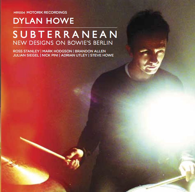 Dylan Howe / SUBTERRANEAN - New Designs On Bowie's Berlin