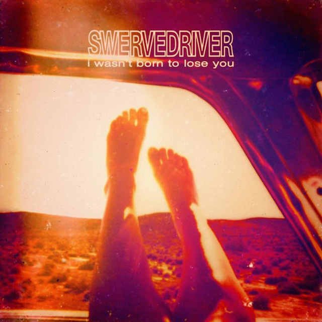 Swervedriver / I Wasn't Born to Lose You