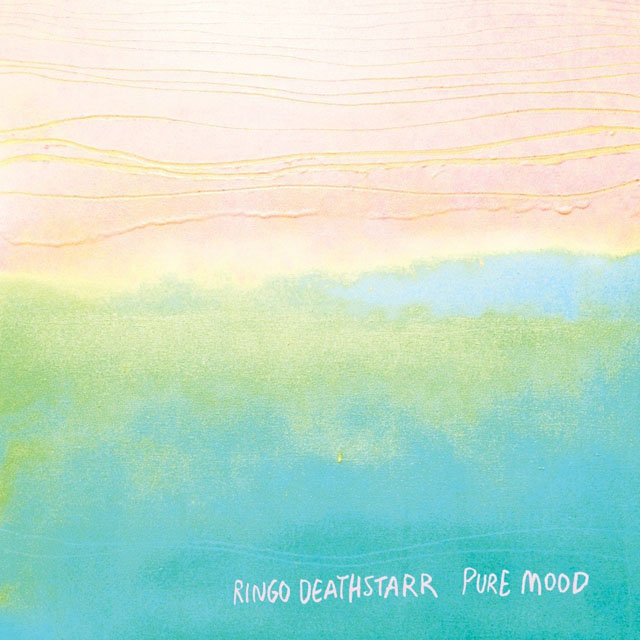 Ringo Deathstarr / PURE MOOD