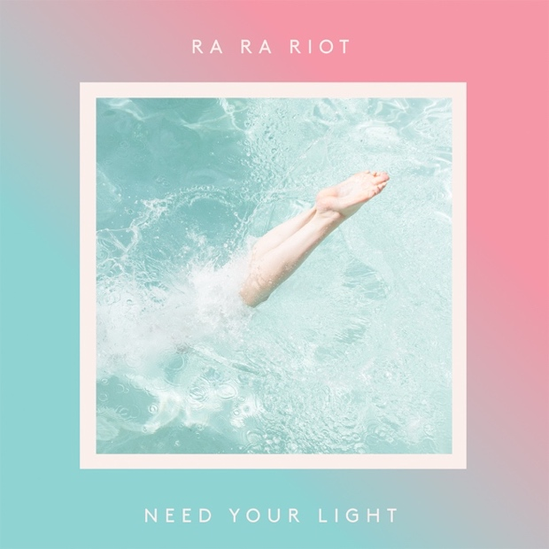 Ra Ra Riot / Need Your Light