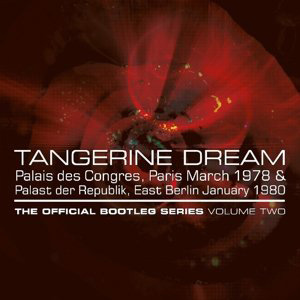 Tangerine Dream / The Official Bootleg Series Volume Two - Palais des Congres, Paris March 1978 & Palast der Republik, East Berlin January 1980