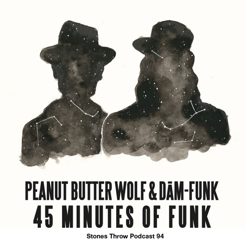 Peanut Butter Wolf & Dam-Funk / Stones Throw Podcast 94: 45 Minutes of Funk