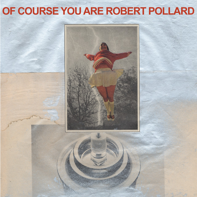 Robert Pollard / Of Course You Are