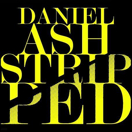 Daniel Ash / Stripped