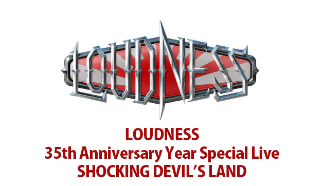 LOUDNESS 35th Anniversary year Special live SHOCKING DEVIL'S LAND