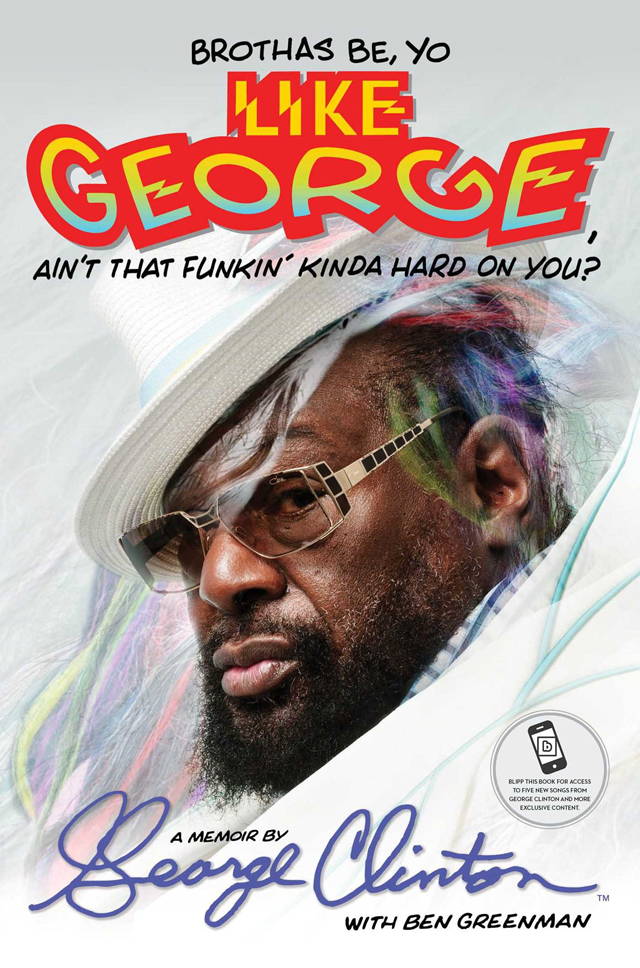 George Clinton / Brothas Be, Yo Like George, Ain't That Funkin' Kinda Hard on You?