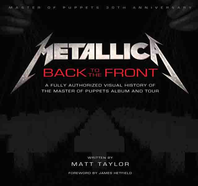 Metallica: Back to the Front: A Fully Authorized Visual History of the Master of Puppets Album and Tour