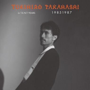 高橋幸宏 / YUKIHIRO TAKAHASHI IN T.E.N.T YEARS 19851987
