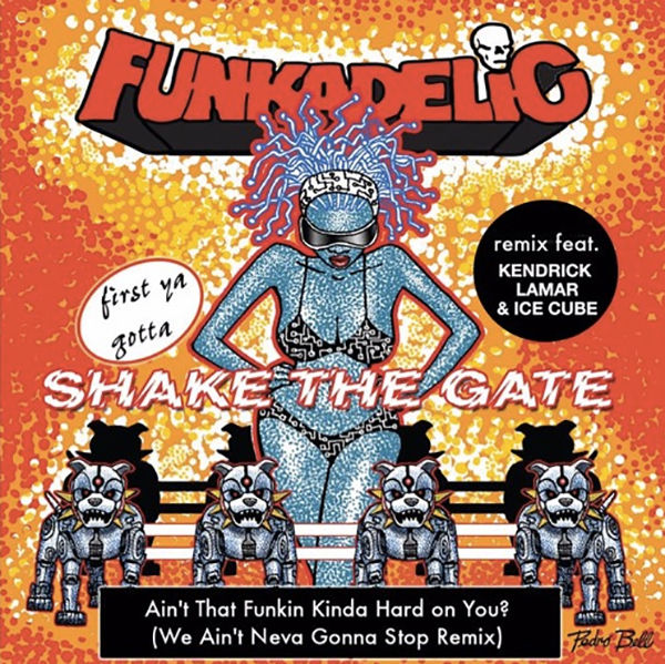 Funkadelic / Ain't That Funkin' Kinda Hard on You? (feat. Kendrick Lamar & Ice Cube) [We Ain't Neva Gonna Stop Remix] - Single