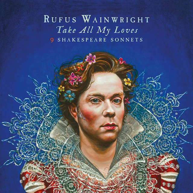Rufus Wainwright / Take All My Loves: 9 Shakespeare Sonnets