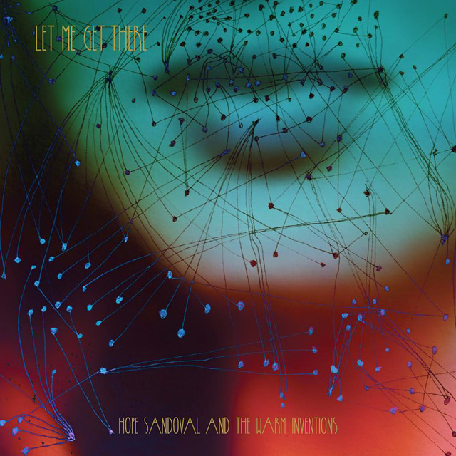 Hope Sandoval and the Warm Inventions / Let Me Get There