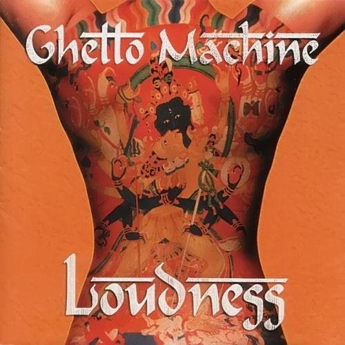 LOUDNESS / GHETTO MACHINE