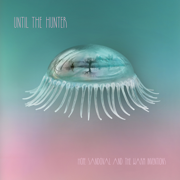 Hope Sandoval and the Warm Inventions / Until the Hunter
