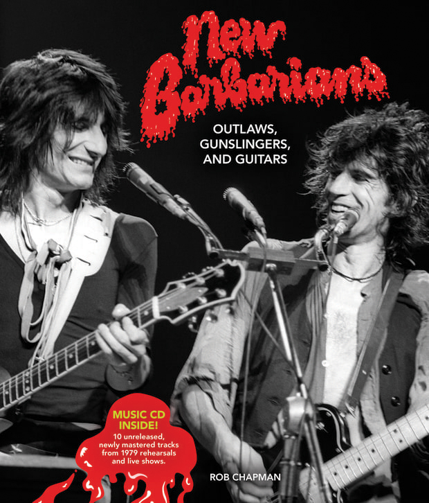 New Barbarians: Outlaws, Gunslingers and Guitars / Rob Chapman