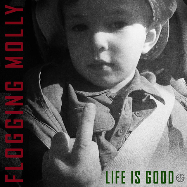 Flogging Molly / Life Is Good