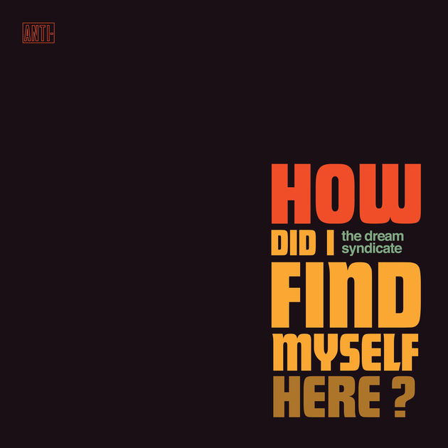 Dream Syndicate / How Did I Find Myself Here?