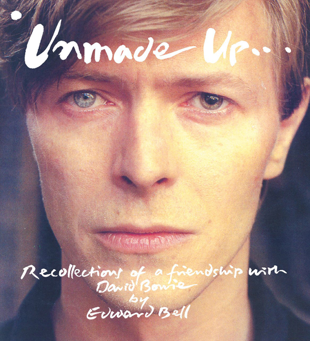 Unmade Up: Recollections of a Friendship With David Bowie / Edward Bell
