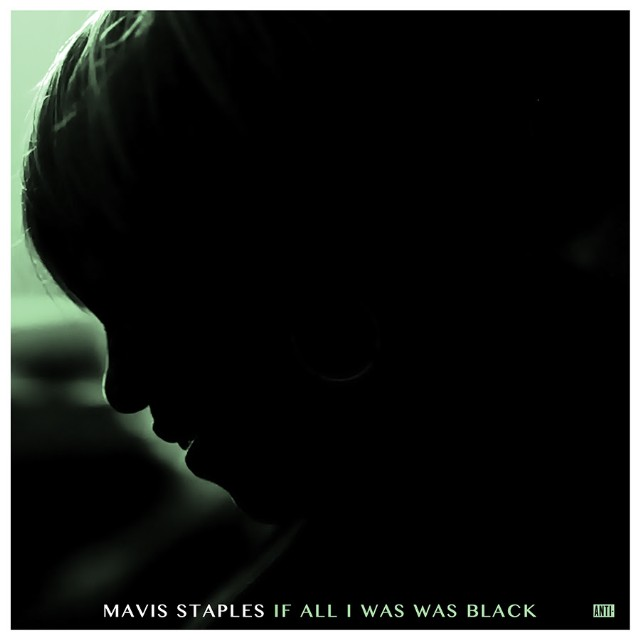 Mavis Staples / If All I Was Was Black