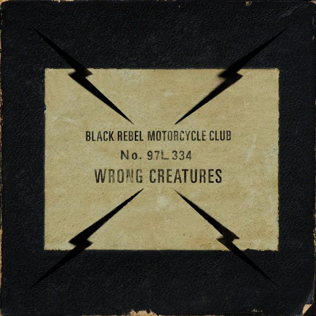Black Rebel Motorcycle Club / Wrong Creatures