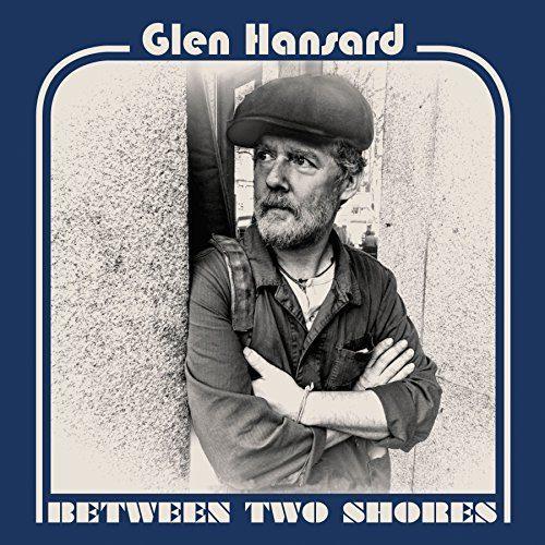 Glen Hansard / Between Two Shores