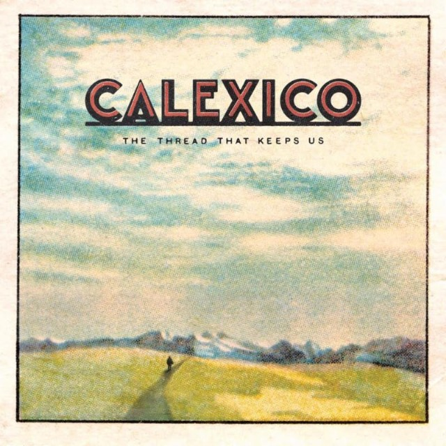 Calexico / The Thread That Keeps Us