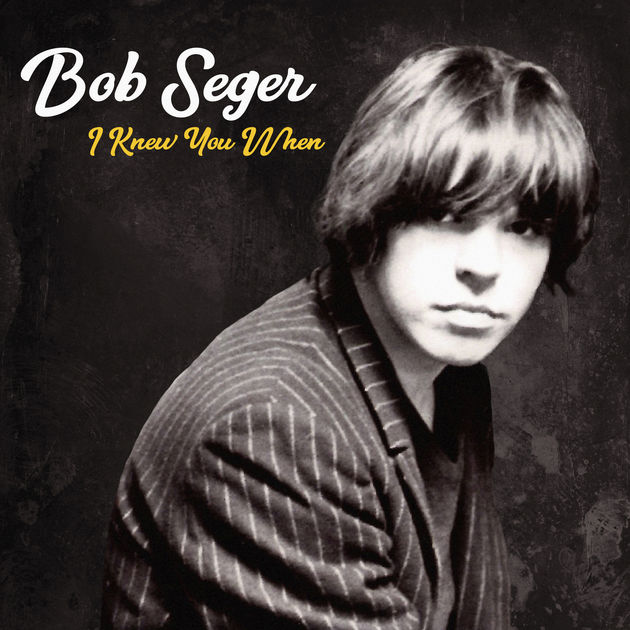 Bob Seger / I Knew You When