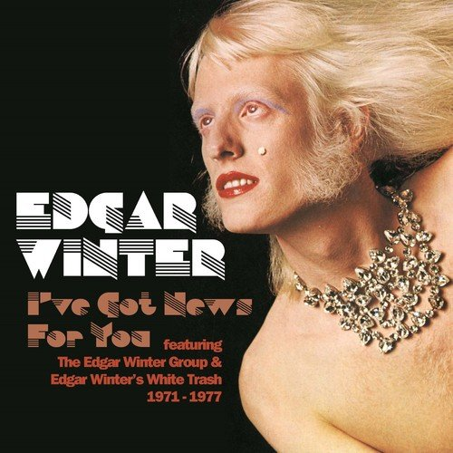 Edgar Winter / I've Got News For You Feat. The Edgar Winter Group & Edgar Winter's White Trash 1971-1977