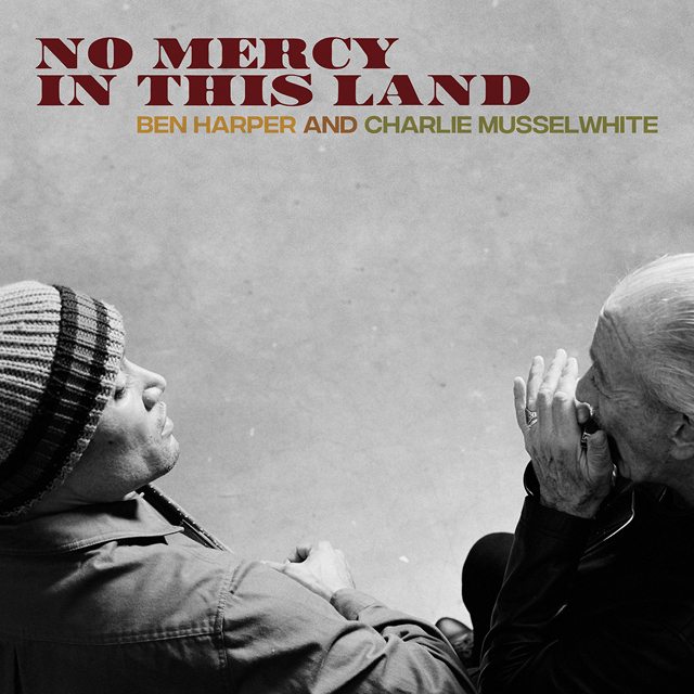 Ben Harper & Charlie Musselwhite / No Mercy In This Land