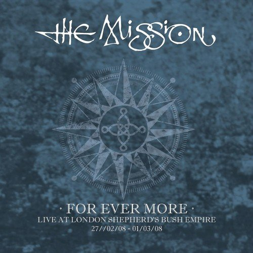The Mission / FOR EVER MORE - LIVE AT LONDON SHEPHERD'S BUSH EMPIRE