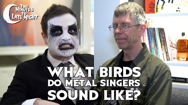 What Birds Do Metal Singers Sound Like? - Two Minutes To Late Night