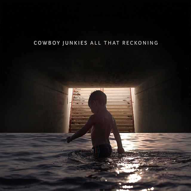 Cowboy Junkies / All That Reckoning