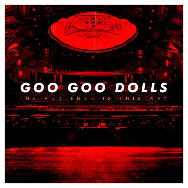 Goo Goo Dolls / The Audience is This Way