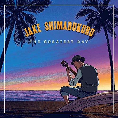 Jake Shimabukuro / The Greatest Day