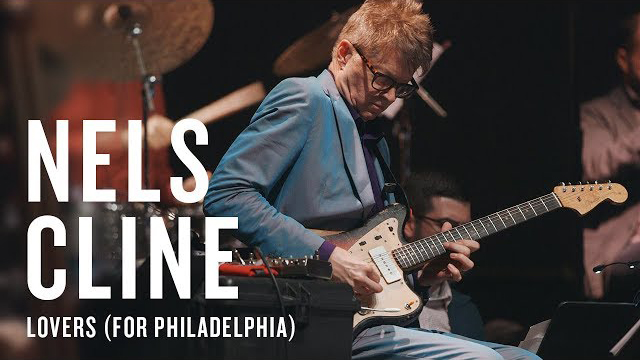 Nels Cline: Lovers (for Philadelphia) | JAZZ NIGHT IN AMERICA