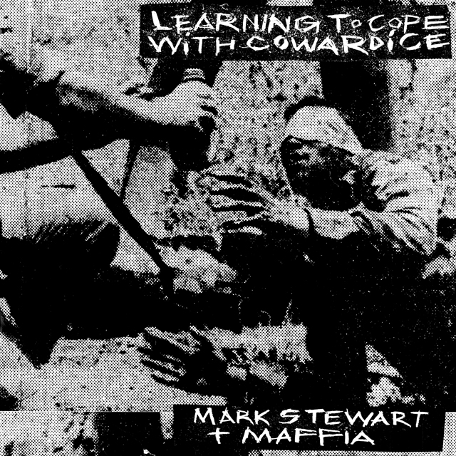 Mark Stewart and The Maffia / Learning To Cope With Cowardice