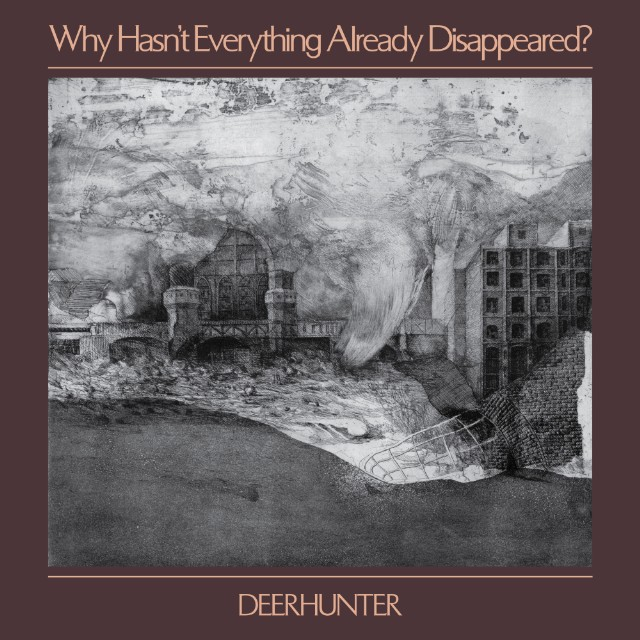 Deerhunter / Why Hasn't Everything Already Disappeared?