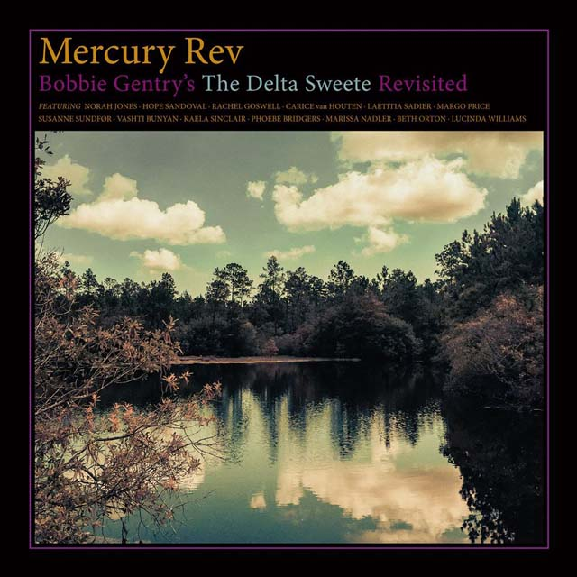 Mercury Rev / Bobbie Gentry's The Delta Sweete Revisited