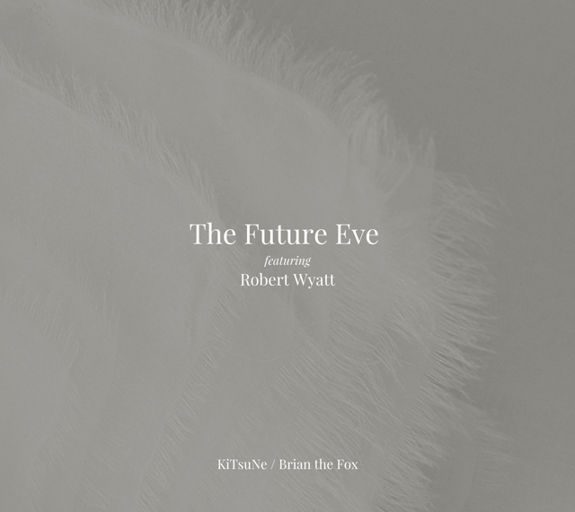 The Future Eve feturing Robert Wyatt / KiTsuNe / Brian The Fox [CD]